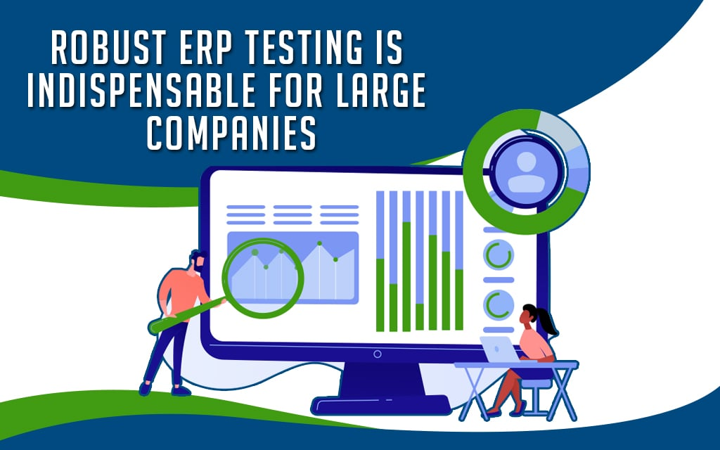 Robust ERP Testing is Indispensable for Large Companies