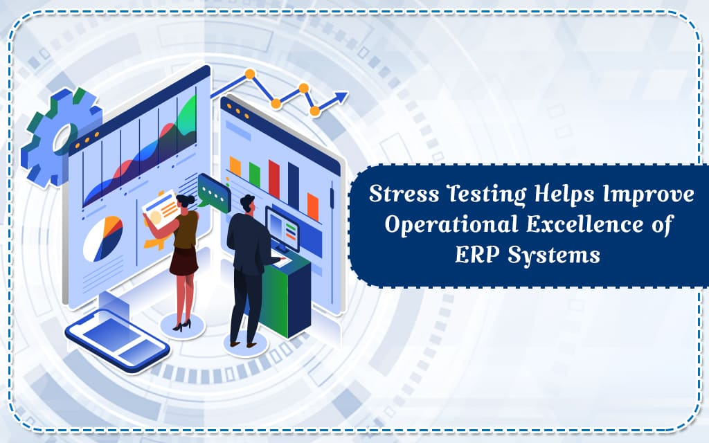 Stress Testing Helps Improve Operational Excellence of ERP Systems