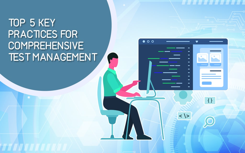 Top 5 Key practices for comprehensive test management
